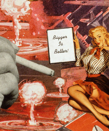Sally Edelstein's collage deals with the subject of Atomic Age belief of Bigger is Better whether bombs breasts or king size cigarettes
