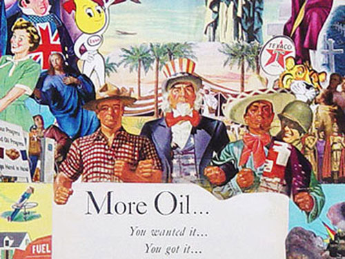 Artist Sally Edelstein's collage with American Icons featuring an ad from 1949 shouting More Oil -You wanted it -You Got it